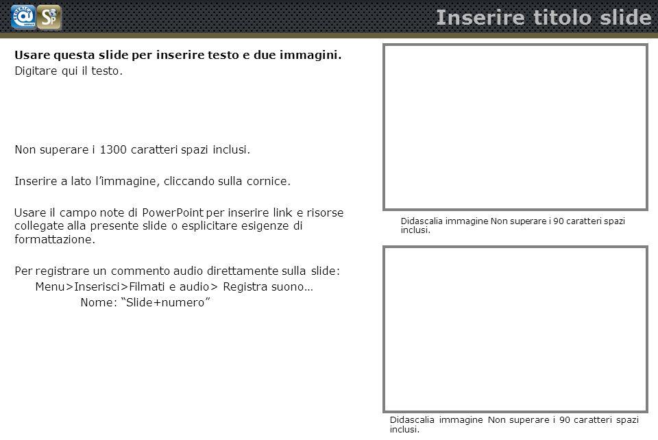 Inserire titolo slide Didascalia immagine Non superare i 90 caratteri spazi inclusi. Usare questa slide per inserire testo e due immagini. Digitare qu