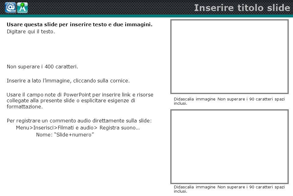 Inserire titolo slide Usare questa slide per inserire testo e due immagini.