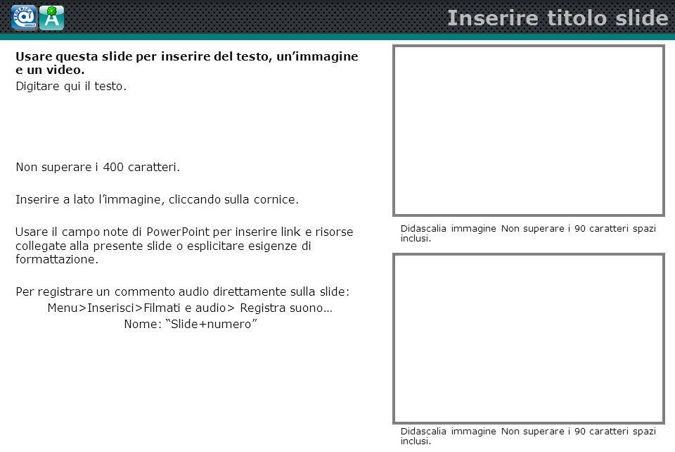 Inserire titolo slide Usare questa slide per inserire del testo, unimmagine e un video.