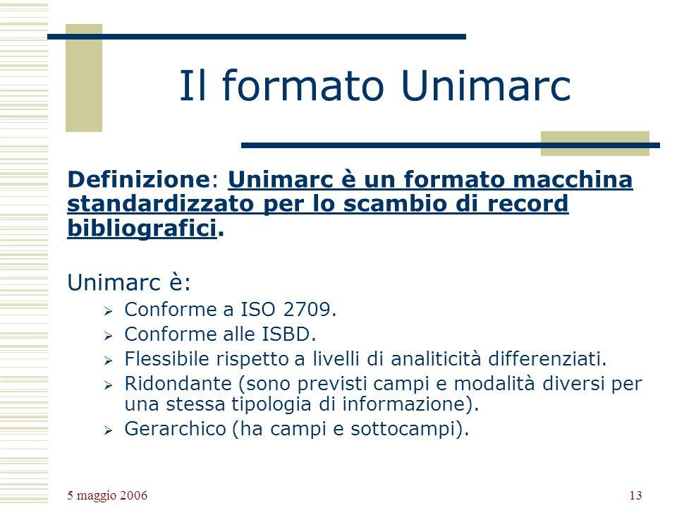5 maggio 2006 13 Il formato Unimarc Definizione: Unimarc è un formato macchina standardizzato per lo scambio di record bibliografici.