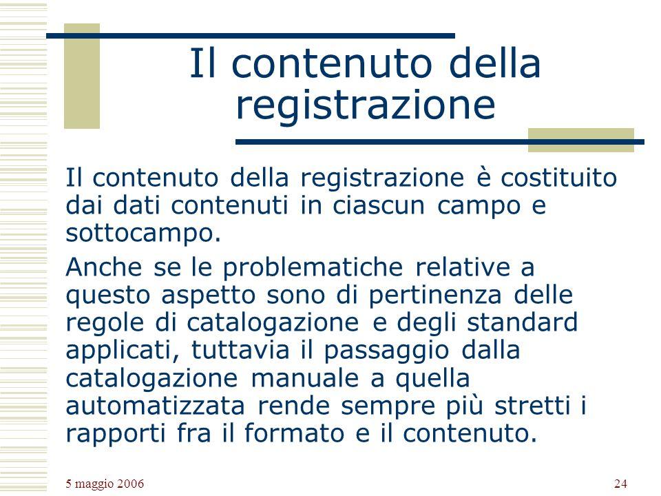 5 maggio 2006 24 Il contenuto della registrazione Il contenuto della registrazione è costituito dai dati contenuti in ciascun campo e sottocampo.