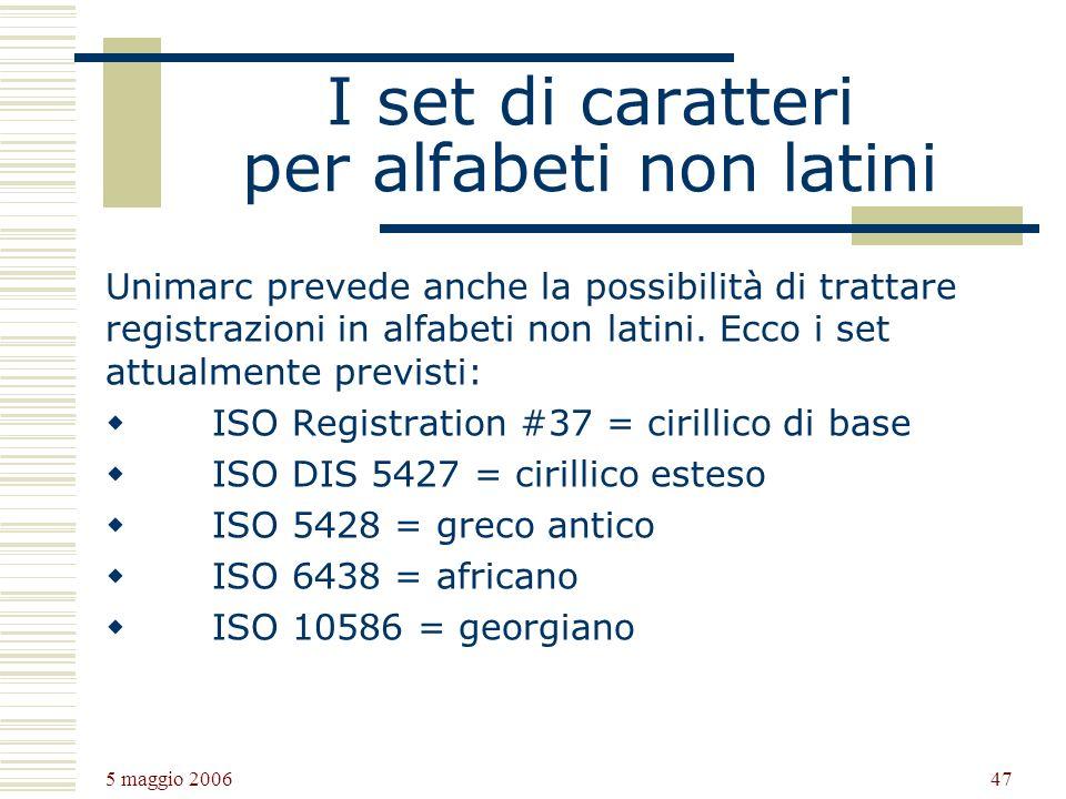 5 maggio 2006 47 I set di caratteri per alfabeti non latini Unimarc prevede anche la possibilità di trattare registrazioni in alfabeti non latini.