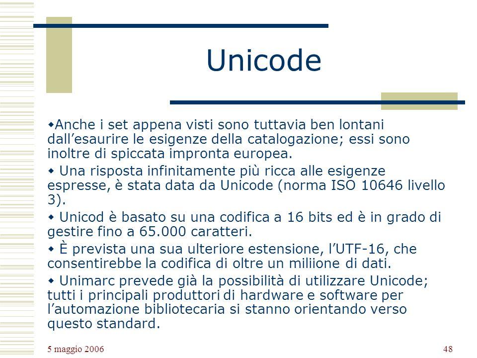 5 maggio 2006 48 Unicode Anche i set appena visti sono tuttavia ben lontani dallesaurire le esigenze della catalogazione; essi sono inoltre di spiccata impronta europea.