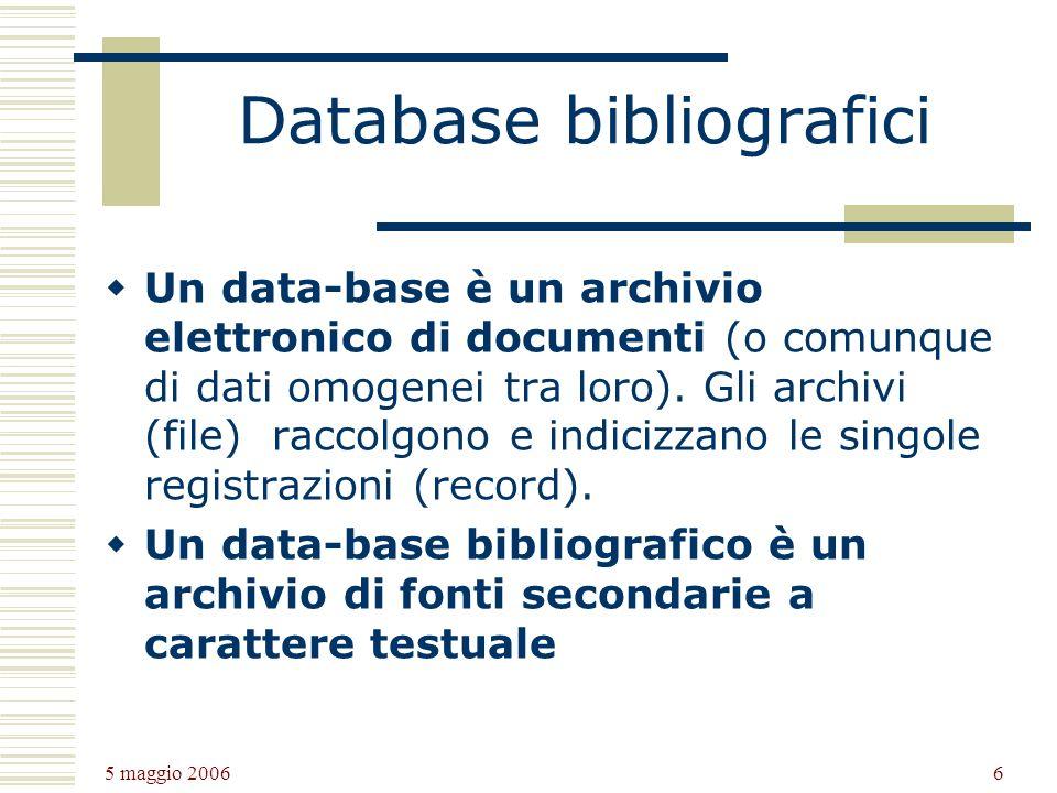 5 maggio 2006 6 Database bibliografici Un data-base è un archivio elettronico di documenti (o comunque di dati omogenei tra loro).