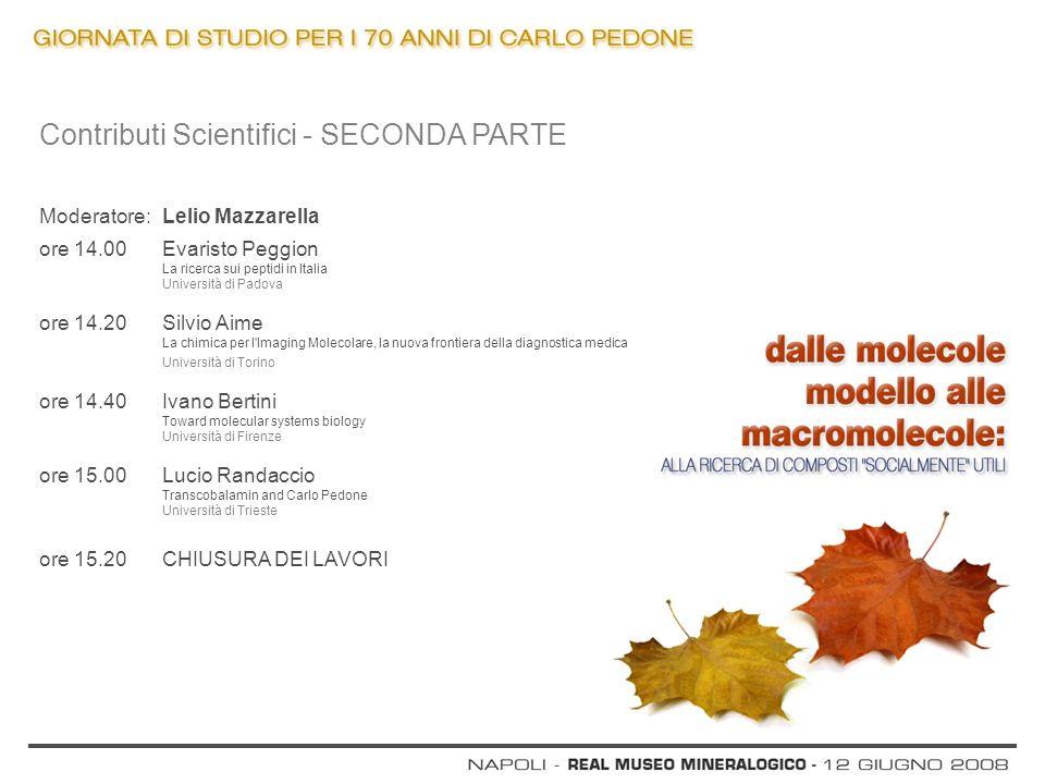 Contributi Scientifici - SECONDA PARTE Moderatore: Lelio Mazzarella ore 14.00 Evaristo Peggion La ricerca sui peptidi in Italia Università di Padova o