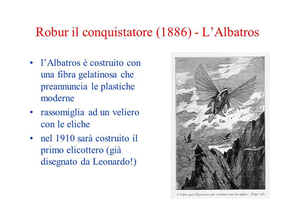 Robur il conquistatore (1886) - LAlbatros lAlbatros è costruito con una fibra gelatinosa che preannuncia le plastiche moderne rassomiglia ad un velier