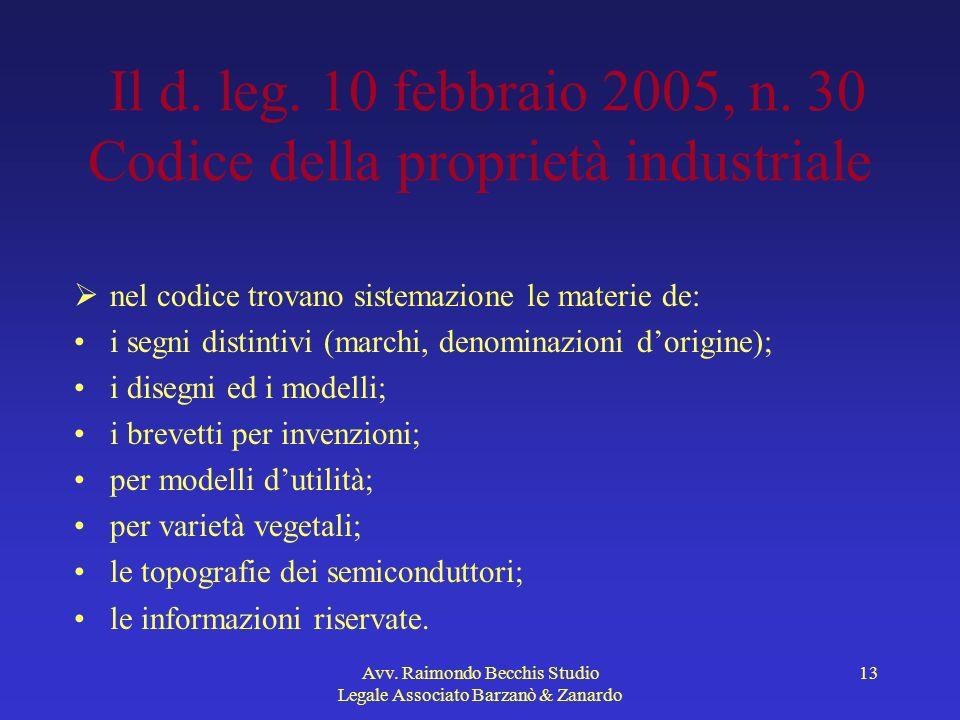 Avv. Raimondo Becchis Studio Legale Associato Barzanò & Zanardo 13 Il d. leg. 10 febbraio 2005, n. 30 Codice della proprietà industriale nel codice tr
