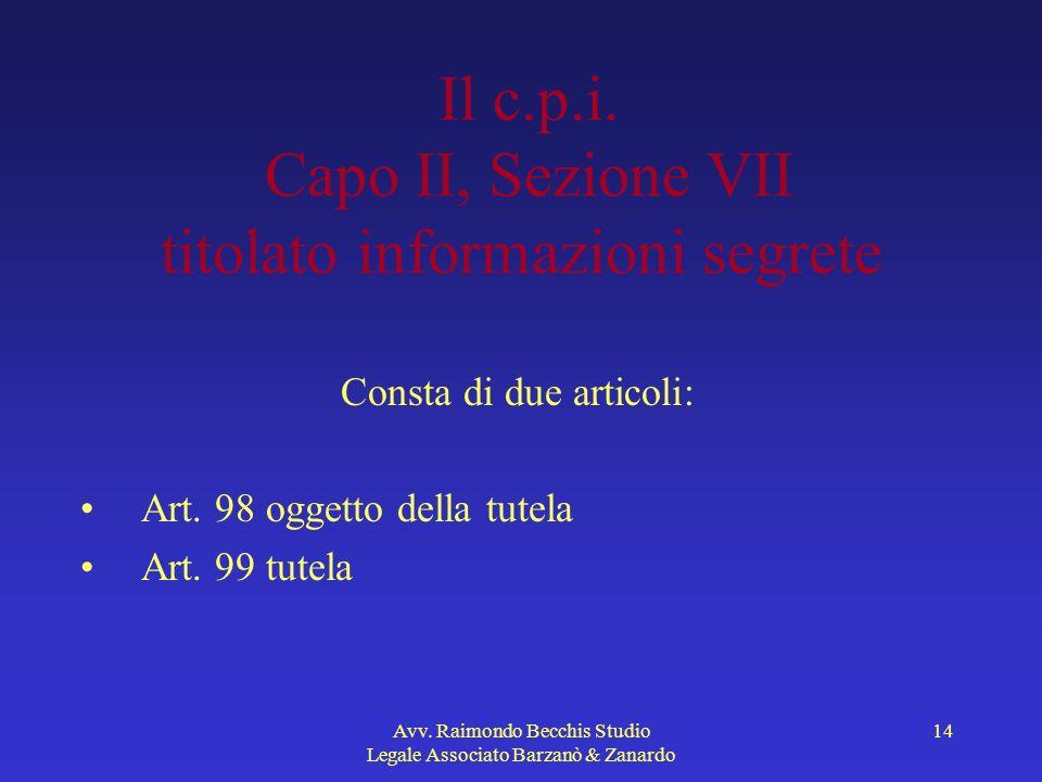 Avv. Raimondo Becchis Studio Legale Associato Barzanò & Zanardo 14 Il c.p.i. Capo II, Sezione VII titolato informazioni segrete Consta di due articoli