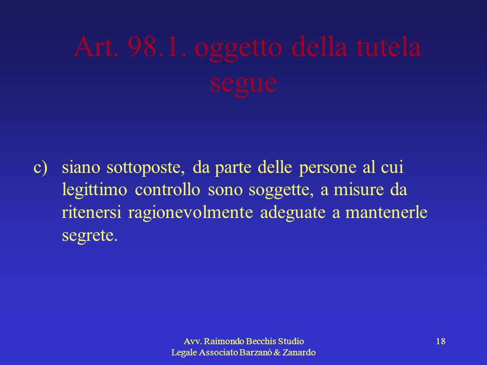 Avv. Raimondo Becchis Studio Legale Associato Barzanò & Zanardo 18 Art. 98.1. oggetto della tutela segue c)siano sottoposte, da parte delle persone al