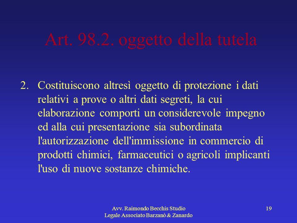 Avv. Raimondo Becchis Studio Legale Associato Barzanò & Zanardo 19 Art. 98.2. oggetto della tutela 2.Costituiscono altresì oggetto di protezione i dat