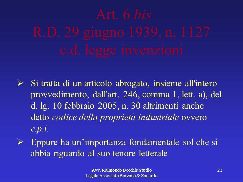 Avv. Raimondo Becchis Studio Legale Associato Barzanò & Zanardo 21 Art. 6 bis R.D. 29 giugno 1939, n, 1127 c.d. legge invenzioni Si tratta di un artic