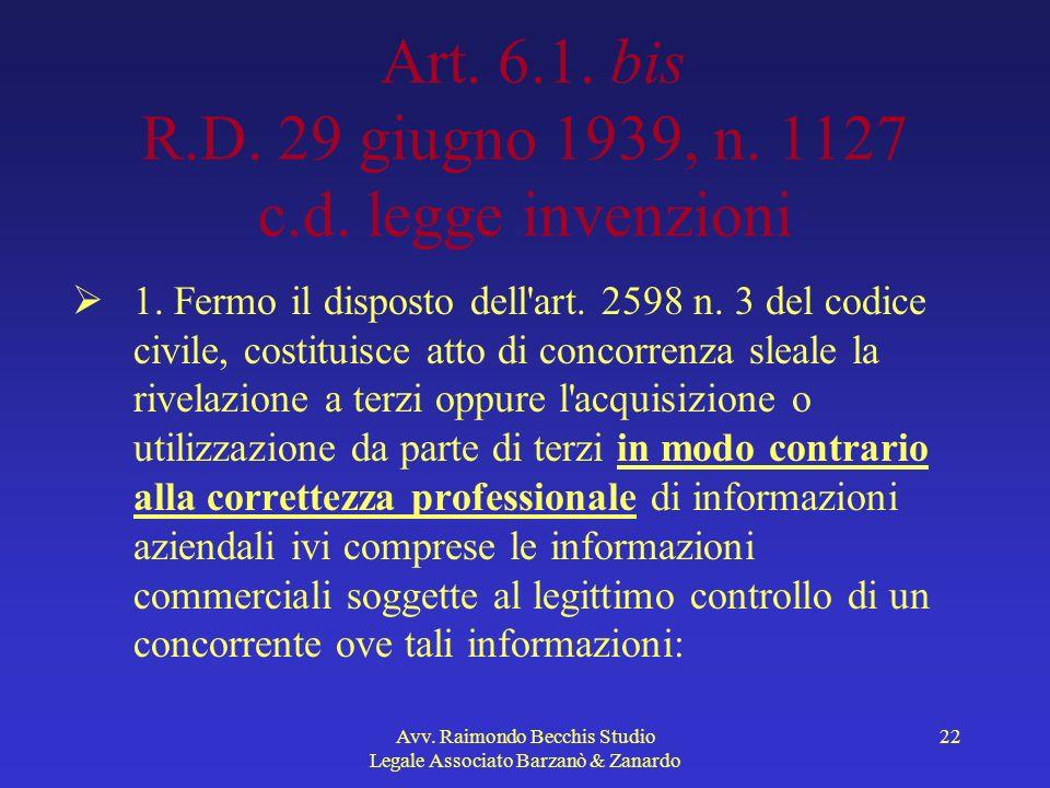 Avv. Raimondo Becchis Studio Legale Associato Barzanò & Zanardo 22 Art. 6.1. bis R.D. 29 giugno 1939, n. 1127 c.d. legge invenzioni 1. Fermo il dispos