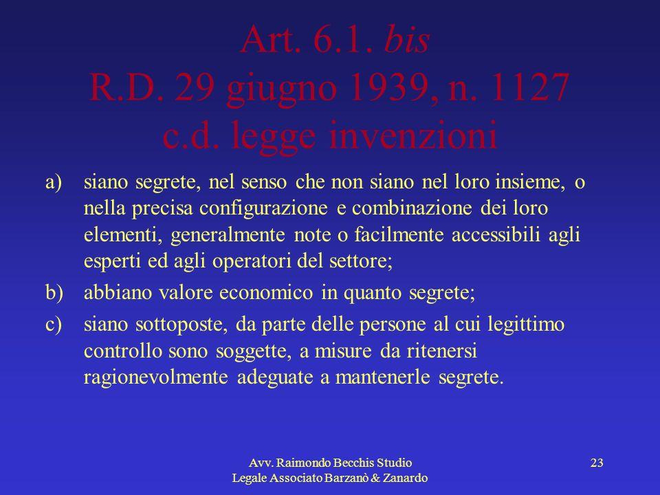 Avv. Raimondo Becchis Studio Legale Associato Barzanò & Zanardo 23 Art. 6.1. bis R.D. 29 giugno 1939, n. 1127 c.d. legge invenzioni a)siano segrete, n
