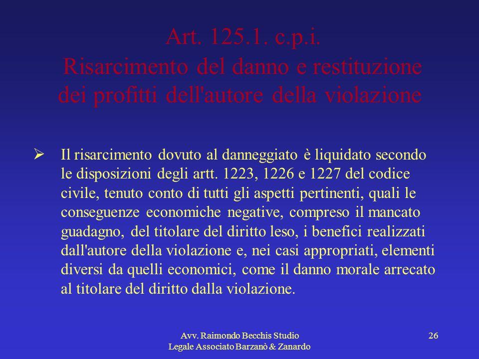 Avv. Raimondo Becchis Studio Legale Associato Barzanò & Zanardo 26 Art. 125.1. c.p.i. Risarcimento del danno e restituzione dei profitti dell'autore d