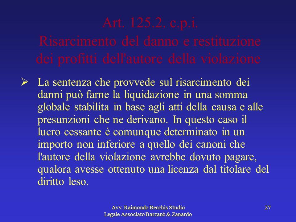 Avv. Raimondo Becchis Studio Legale Associato Barzanò & Zanardo 27 Art. 125.2. c.p.i. Risarcimento del danno e restituzione dei profitti dell'autore d