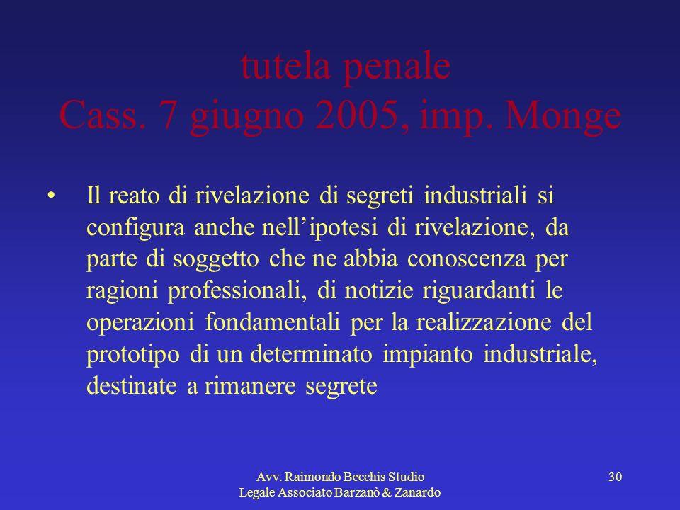 Avv. Raimondo Becchis Studio Legale Associato Barzanò & Zanardo 30 tutela penale Cass. 7 giugno 2005, imp. Monge Il reato di rivelazione di segreti in