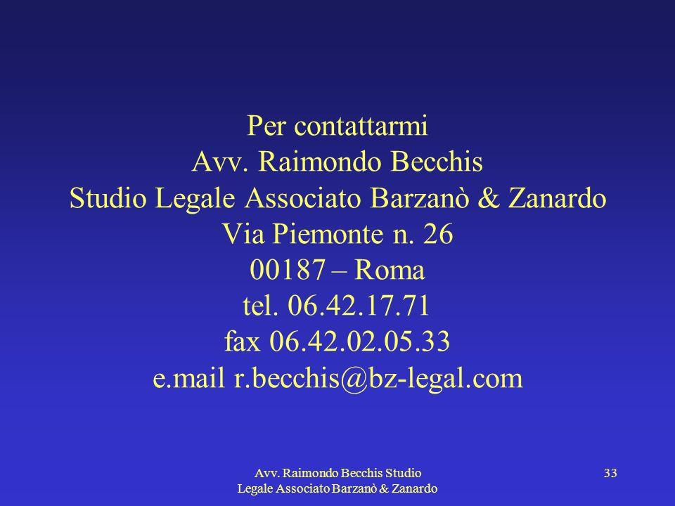 Avv. Raimondo Becchis Studio Legale Associato Barzanò & Zanardo 33 Per contattarmi Avv. Raimondo Becchis Studio Legale Associato Barzanò & Zanardo Via