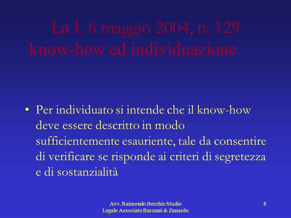 Avv. Raimondo Becchis Studio Legale Associato Barzanò & Zanardo 8 La l. 6 maggio 2004, n. 129 know-how ed individuazione Per individuato si intende ch