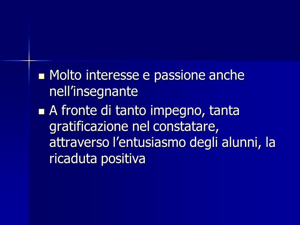Molto interesse e passione anche nellinsegnante Molto interesse e passione anche nellinsegnante A fronte di tanto impegno, tanta gratificazione nel co