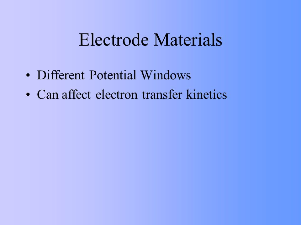 Electrode Materials Different Potential Windows Can affect electron transfer kinetics