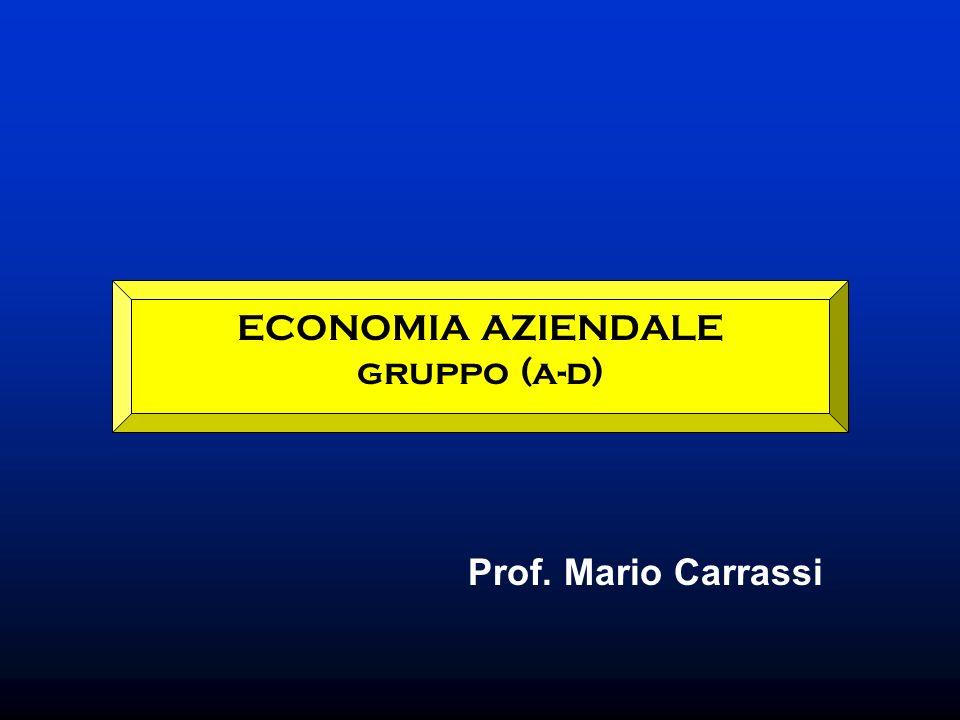 ECONOMIA AZIENDALE gruppo (a-d) Prof. Mario Carrassi