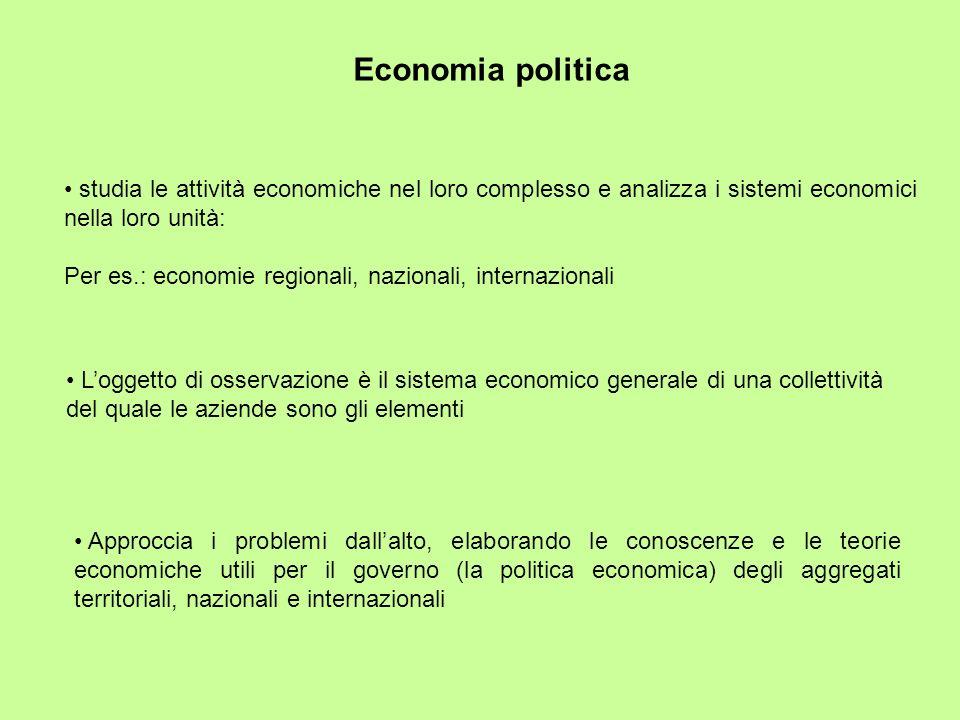 Economia politica studia le attività economiche nel loro complesso e analizza i sistemi economici nella loro unità: Per es.: economie regionali, nazio