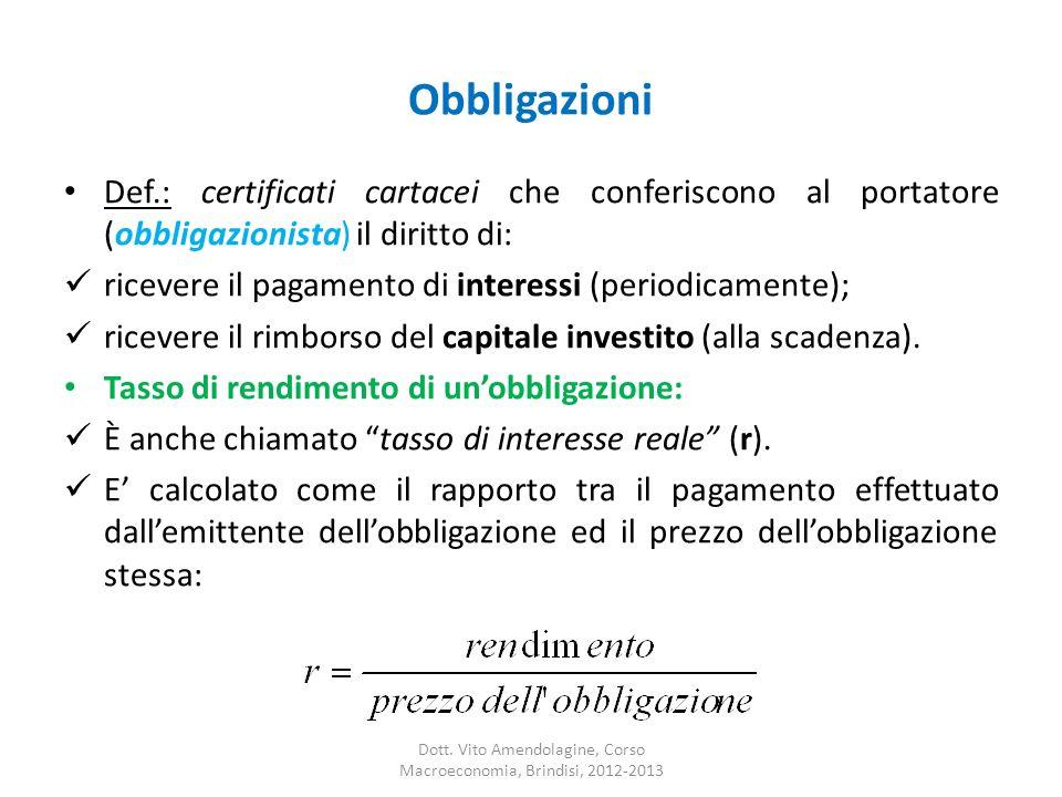 Obbligazioni Def.: certificati cartacei che conferiscono al portatore (obbligazionista) il diritto di: ricevere il pagamento di interessi (periodicame