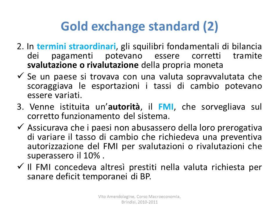 Gold exchange standard (2) 2. In termini straordinari, gli squilibri fondamentali di bilancia dei pagamenti potevano essere corretti tramite svalutazi