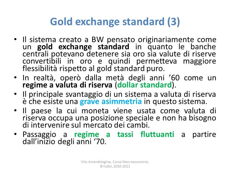 Gold exchange standard (3) Il sistema creato a BW pensato originariamente come un gold exchange standard in quanto le banche centrali potevano detener