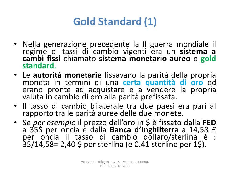 Gold Standard (1) Nella generazione precedente la II guerra mondiale il regime di tassi di cambio vigenti era un sistema a cambi fissi chiamato sistem