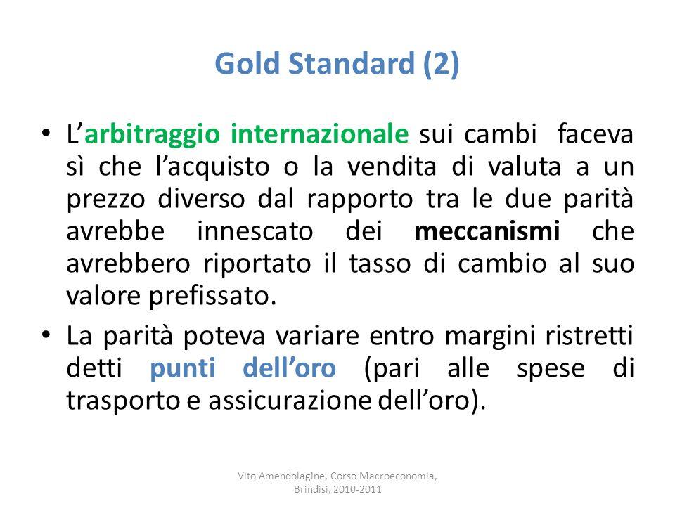 Gold Standard (2) Larbitraggio internazionale sui cambi faceva sì che lacquisto o la vendita di valuta a un prezzo diverso dal rapporto tra le due par