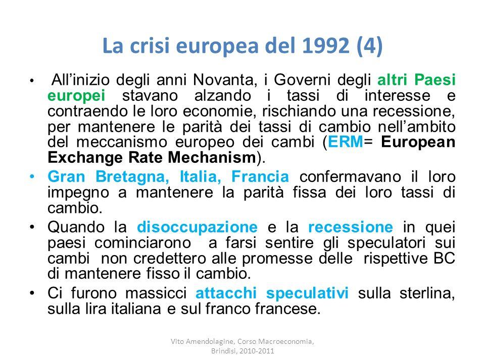 La crisi europea del 1992 (4) Allinizio degli anni Novanta, i Governi degli altri Paesi europei stavano alzando i tassi di interesse e contraendo le l