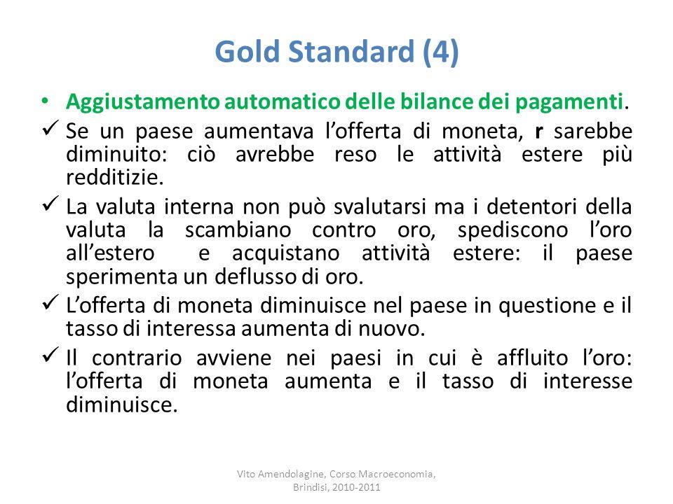Gold Standard (4) Aggiustamento automatico delle bilance dei pagamenti. Se un paese aumentava lofferta di moneta, r sarebbe diminuito: ciò avrebbe res