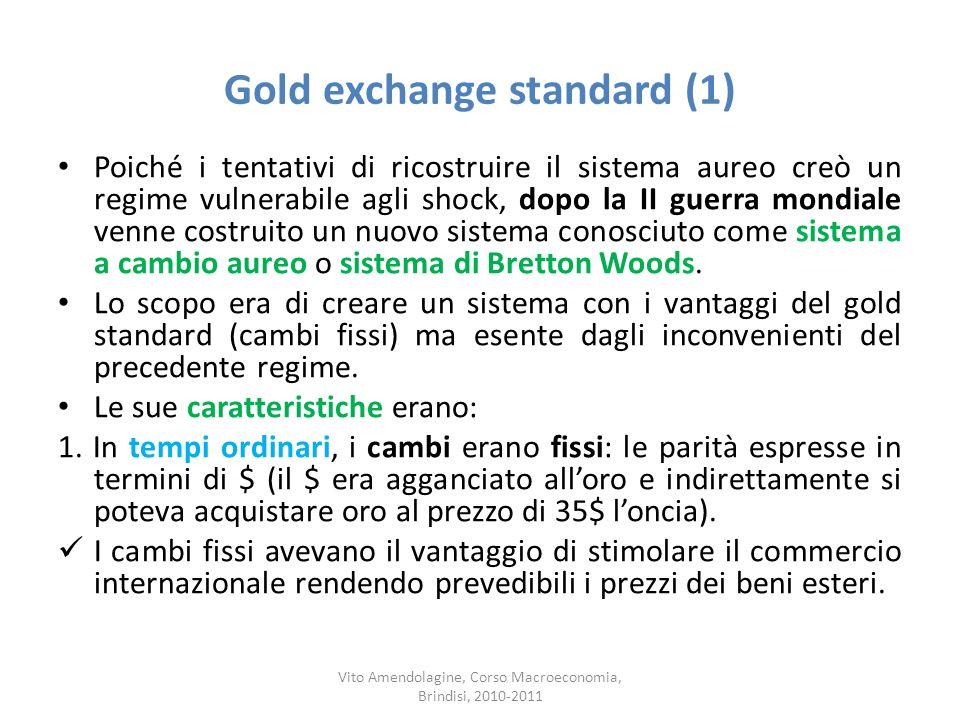 Gold exchange standard (1) Poiché i tentativi di ricostruire il sistema aureo creò un regime vulnerabile agli shock, dopo la II guerra mondiale venne