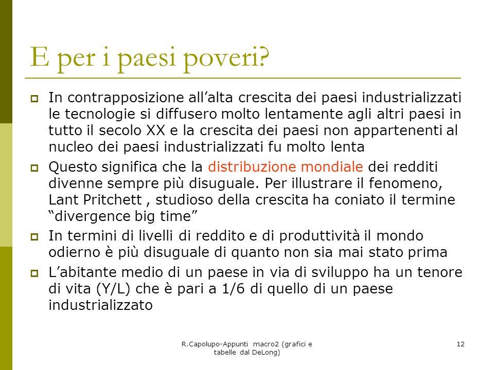 R.Capolupo-Appunti macro2 (grafici e tabelle dal DeLong) 12 E per i paesi poveri? In contrapposizione allalta crescita dei paesi industrializzati le t