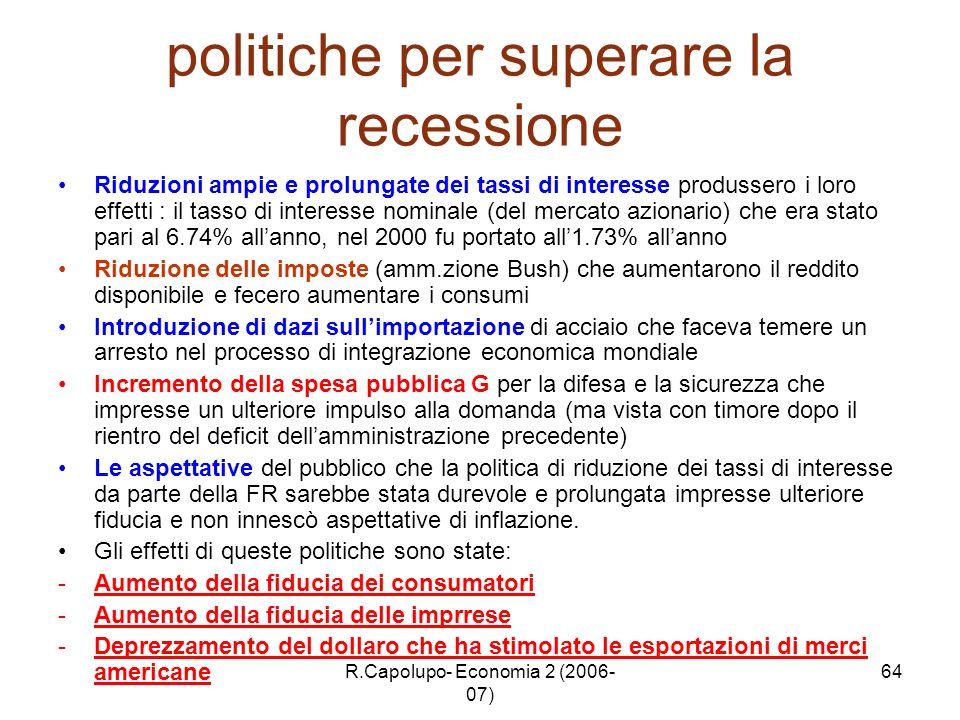 R.Capolupo- Economia 2 (2006- 07) 64 politiche per superare la recessione Riduzioni ampie e prolungate dei tassi di interesse produssero i loro effett