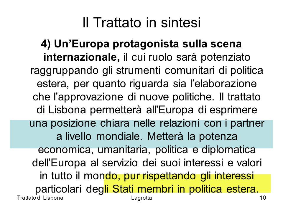 Trattato di LisbonaLagrotta10 Il Trattato in sintesi 4) UnEuropa protagonista sulla scena internazionale, il cui ruolo sarà potenziato raggruppando gl
