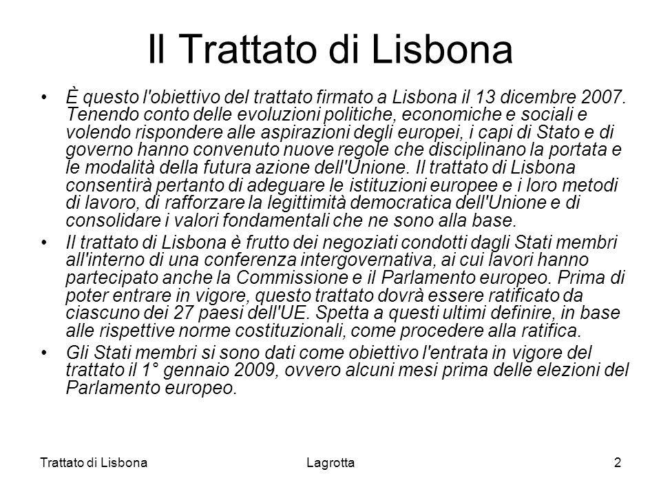Trattato di LisbonaLagrotta2 Il Trattato di Lisbona È questo l'obiettivo del trattato firmato a Lisbona il 13 dicembre 2007. Tenendo conto delle evolu