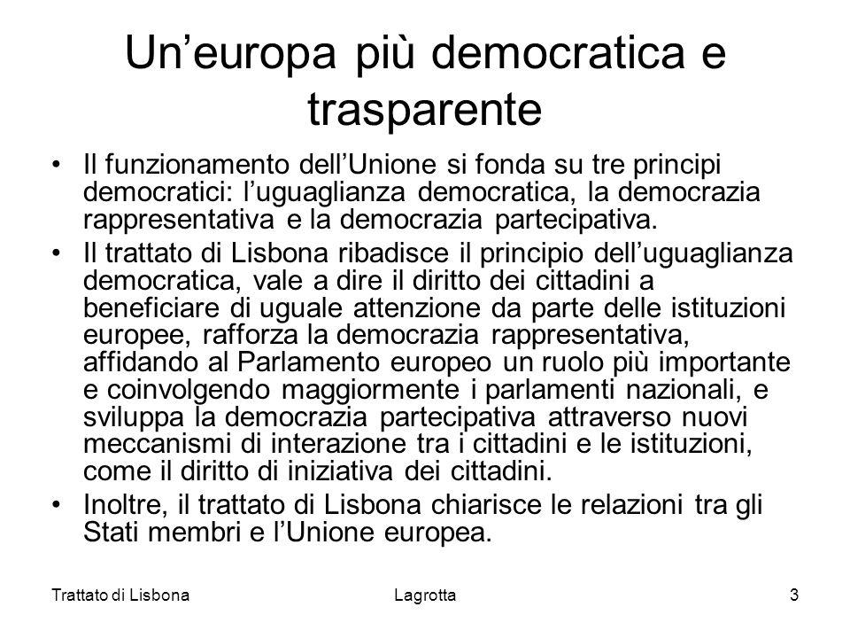 Trattato di LisbonaLagrotta3 Uneuropa più democratica e trasparente Il funzionamento dellUnione si fonda su tre principi democratici: luguaglianza dem