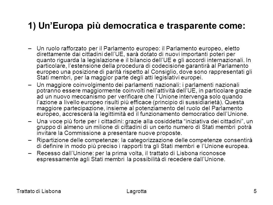 Trattato di LisbonaLagrotta5 1) UnEuropa più democratica e trasparente come: –Un ruolo rafforzato per il Parlamento europeo: il Parlamento europeo, el