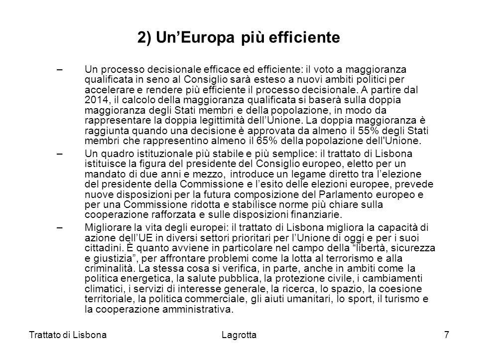 Trattato di LisbonaLagrotta7 2) UnEuropa più efficiente –Un processo decisionale efficace ed efficiente: il voto a maggioranza qualificata in seno al