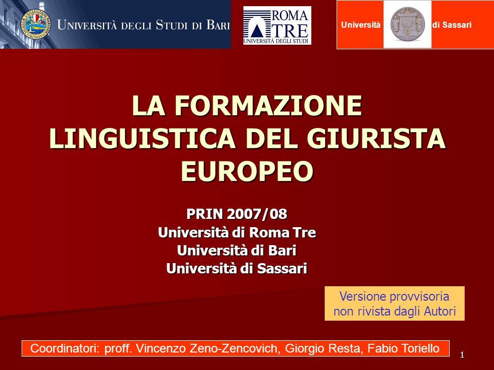 1 LA FORMAZIONE LINGUISTICA DEL GIURISTA EUROPEO PRIN 2007/08 Università di Roma Tre Università di Bari Università di Sassari Università degli Studi d