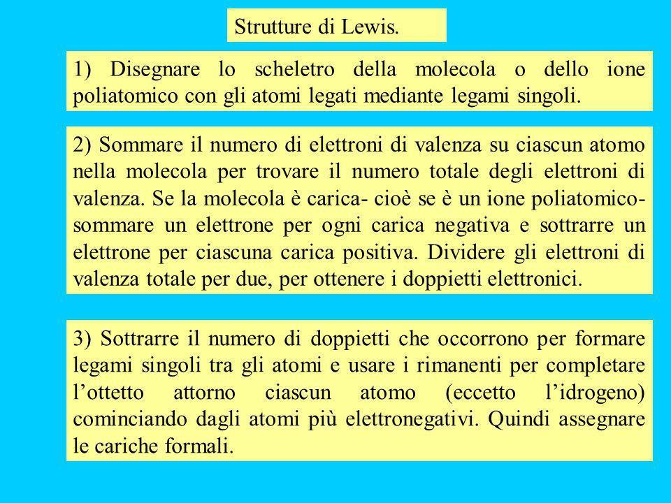 4) Se qualche atomo ha ancora lottetto incompleto disegnare una nuova formula convertendo i doppietti non leganti in leganti.