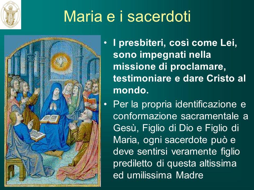 Maria e i sacerdoti I presbiteri, così come Lei, sono impegnati nella missione di proclamare, testimoniare e dare Cristo al mondo. Per la propria iden