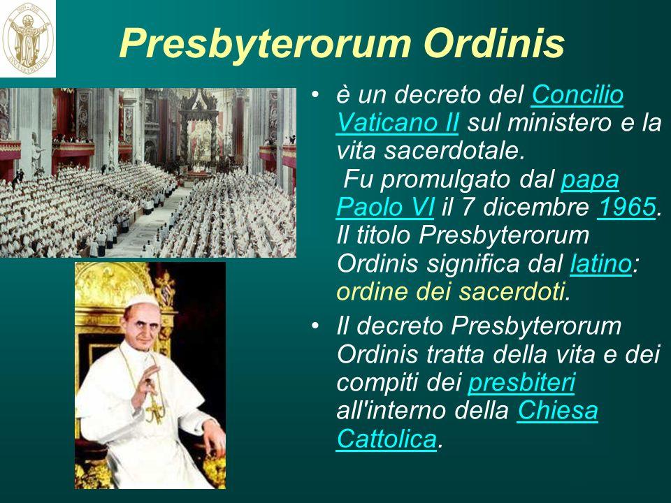 Presbyterorum Ordinis è un decreto del Concilio Vaticano II sul ministero e la vita sacerdotale. Fu promulgato dal papa Paolo VI il 7 dicembre 1965. I