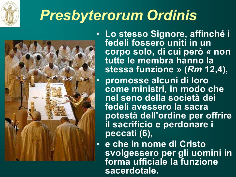 Presbyterorum Ordinis Lo stesso Signore, affinché i fedeli fossero uniti in un corpo solo, di cui però « non tutte le membra hanno la stessa funzione