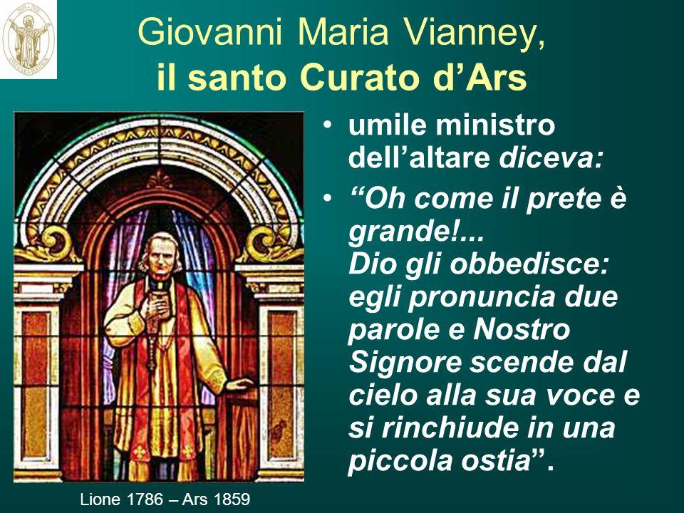 Giovanni Maria Vianney, il santo Curato dArs umile ministro dellaltare diceva: Oh come il prete è grande!... Dio gli obbedisce: egli pronuncia due par