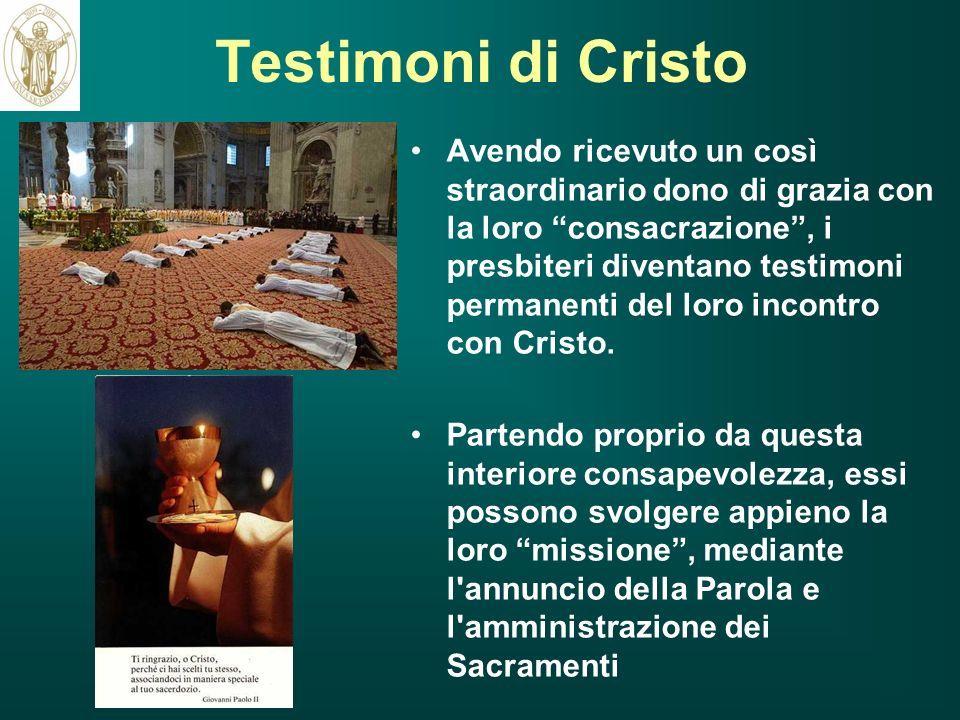 Testimoni di Cristo Avendo ricevuto un così straordinario dono di grazia con la loro consacrazione, i presbiteri diventano testimoni permanenti del lo
