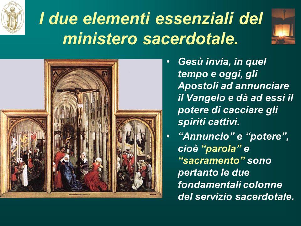 I due elementi essenziali del ministero sacerdotale. Gesù invia, in quel tempo e oggi, gli Apostoli ad annunciare il Vangelo e dà ad essi il potere di