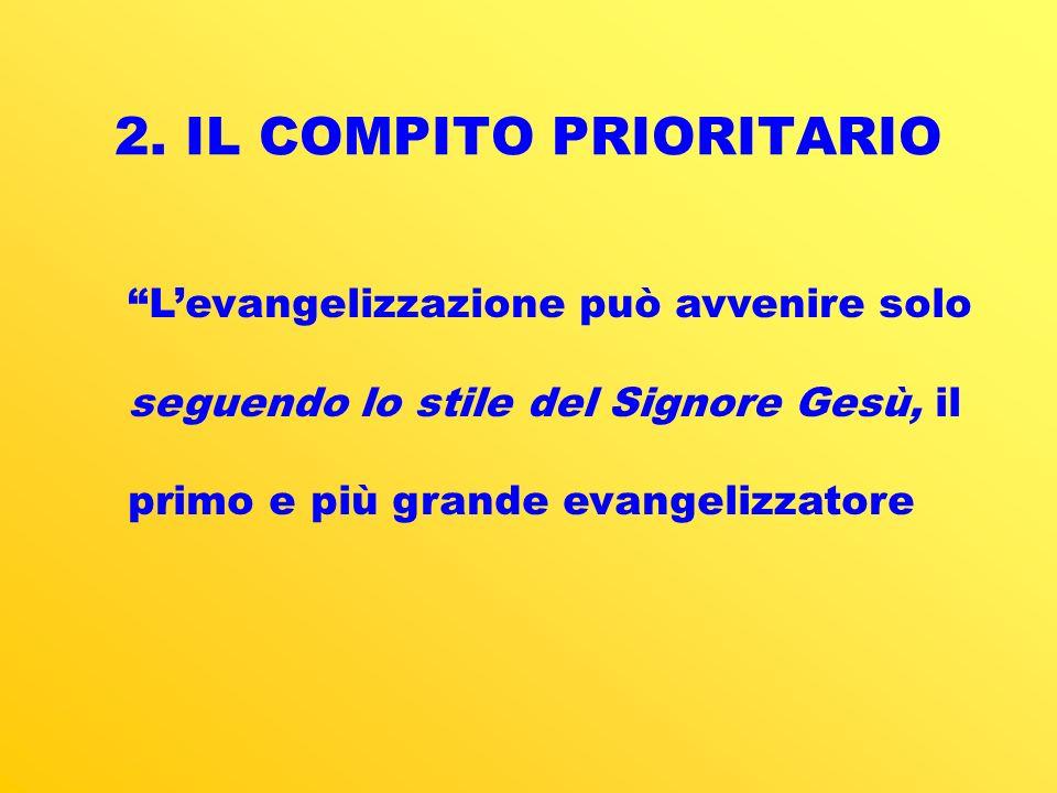2. IL COMPITO PRIORITARIO Levangelizzazione può avvenire solo seguendo lo stile del Signore Gesù, il primo e più grande evangelizzatore